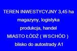 Teren inwestycyjny o pow. 3,5 ha w Łodzi. Handel, produkcja, magazyny